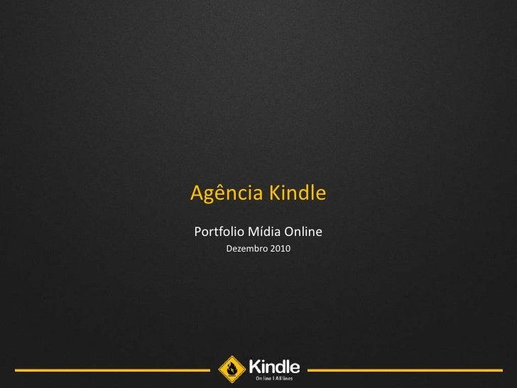 Agência Kindle<br />Portfolio Mídia Online<br />Dezembro 2010<br />