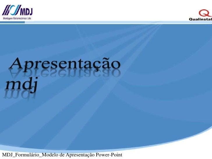 Apresentação  mdj<br />MDJ_Formulário_Modelo de Apresentação Power-Point<br />