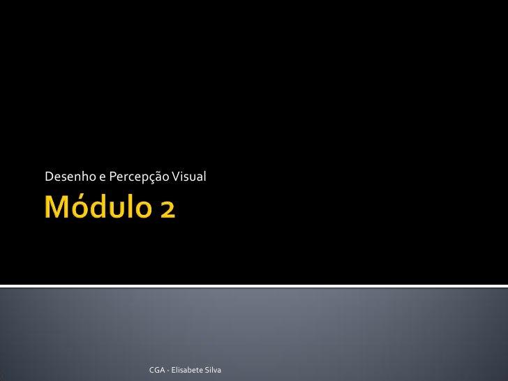Desenho e Percepção Visual                     CGA - Elisabete Silva