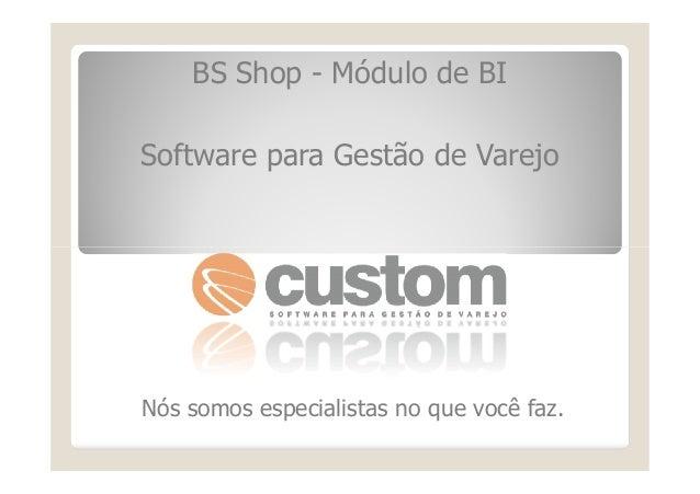 BS Shop - Módulo de BI Software para Gestão de Varejo Nós somos especialistas no que você faz.