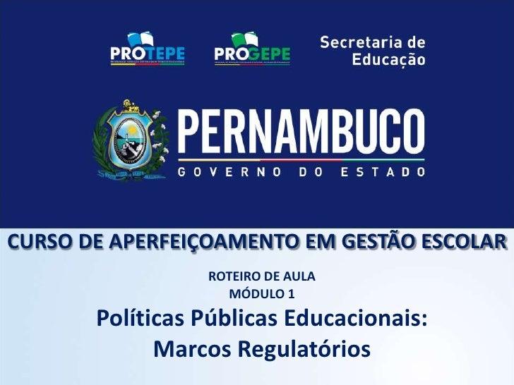 CURSO DE APERFEIÇOAMENTO EM GESTÃO ESCOLAR                 ROTEIRO DE AULA                   MÓDULO 1       Políticas Públ...