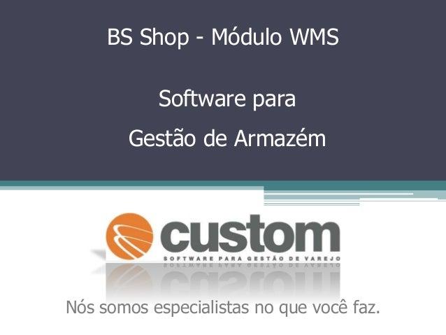 BS Shop - Módulo WMS Software para Gestão de Armazém Nós somos especialistas no que você faz.