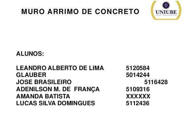 MURO ARRIMO DE CONCRETO  ALUNOS: LEANDRO ALBERTO DE LIMA GLAUBER JOSE BRASILEIRO ADENILSON M. DE FRANÇA AMANDA BATISTA LUC...
