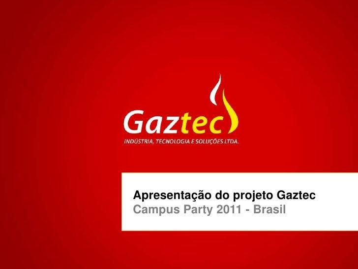 Apresentação do projeto GaztecCampus Party 2011 - Brasil<br />