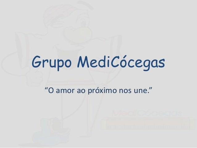 """Grupo MediCócegas""""O amor ao próximo nos une."""""""