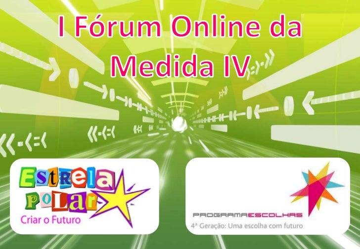 I Fórum Online da Medida IV<br />