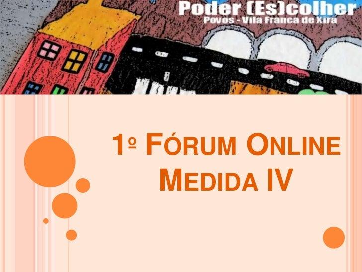 1º Fórum Online Medida IV<br />