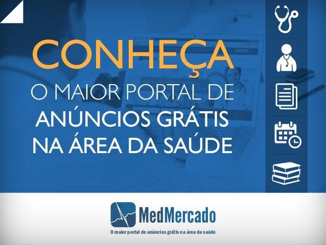 CONHEÇA O MAIOR PORTAL DE ANÚNCIOS GRÁTIS NA ÁREA DA SAÚDE MedMercado O maior portal de anúncios grátis na área da saúde