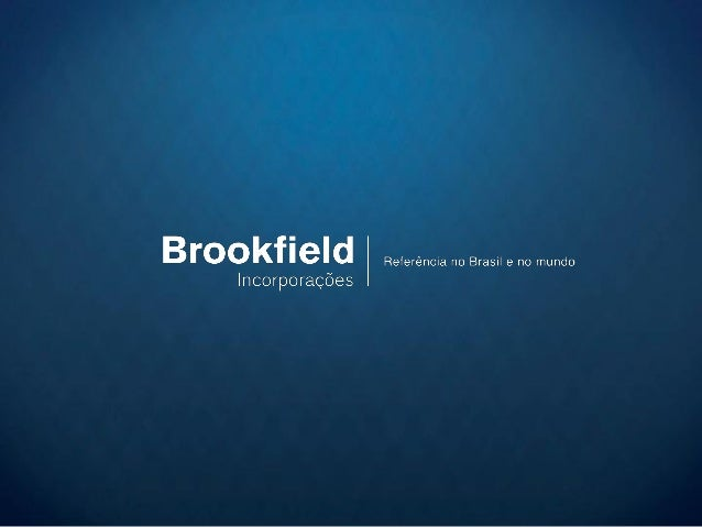 A Brookfield Incorporações     • Uma das maiores incorporadoras do país.     •      Atuando no Brasil há mais de 100 anos....