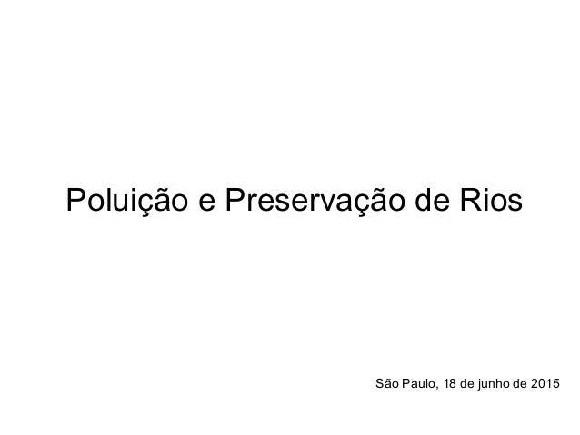 Poluição e Preservação de Rios São Paulo, 18 de junho de 2015