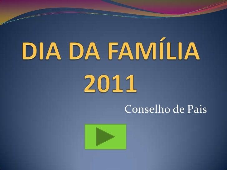 DIA DA FAMÍLIA2011<br />Conselho de Pais <br />