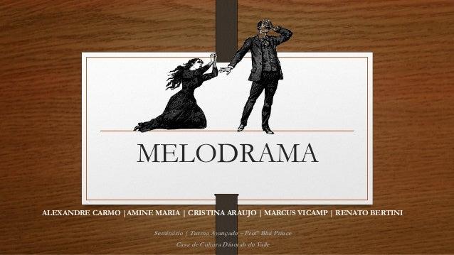 MELODRAMA ALEXANDRE CARMO |AMINE MARIA | CRISTINA ARAUJO | MARCUS VICAMP | RENATO BERTINI Seminário | Turma Avançado – Pro...