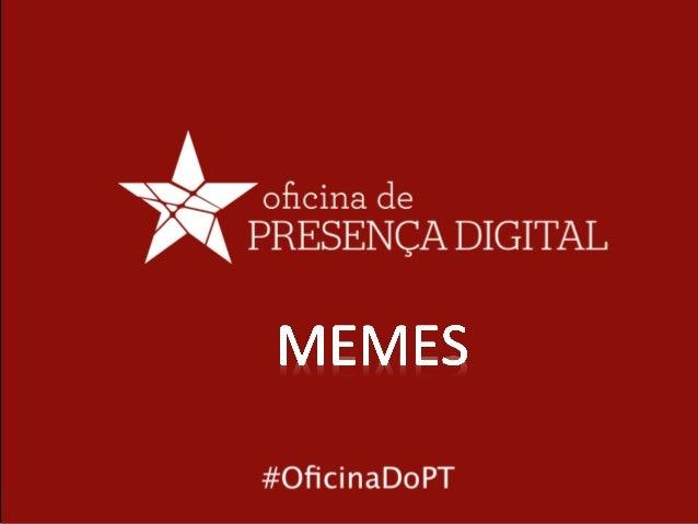 #OficinaAtivismoDigital O QUE É UM MEME? Meme = Imitação Toda Ideia que é copiada ou imitada e que se espalha com rapidez ...