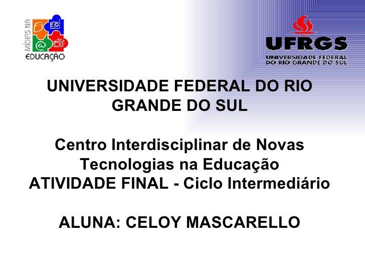 UNIVERSIDADE FEDERAL DO RIO GRANDE DO SUL Centro Interdisciplinar de Novas Tecnologias na Educação ATIVIDADE FINAL - Ciclo...