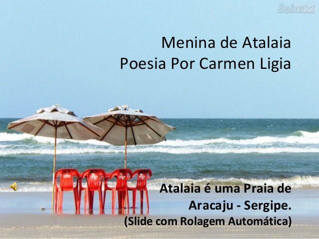 Menina de Atalaia Poesia Por Carmen Ligia Atalaia é uma Praia de Aracaju - Sergipe. (Slide com Rolagem Automática)