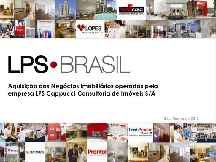 Aquisição dos Negócios Imobiliários operados pelaempresa LPS Cappucci Consultoria de Imóveis S/A                          ...
