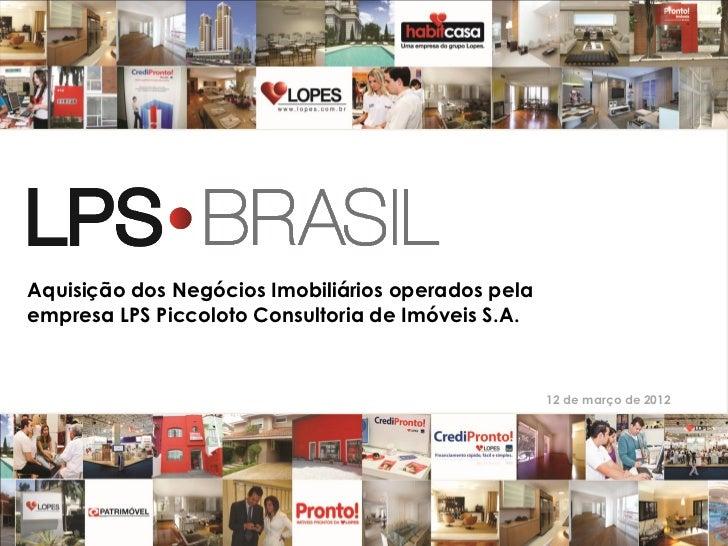 Aquisição dos Negócios Imobiliários operados pelaempresa LPS Piccoloto Consultoria de Imóveis S.A.                        ...