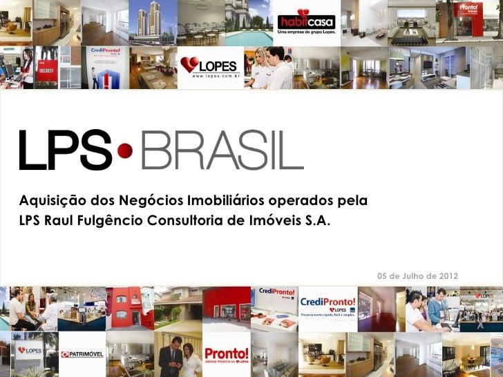Aquisição dos Negócios Imobiliários operados pelaLPS Raul Fulgêncio Consultoria de Imóveis S.A.                           ...