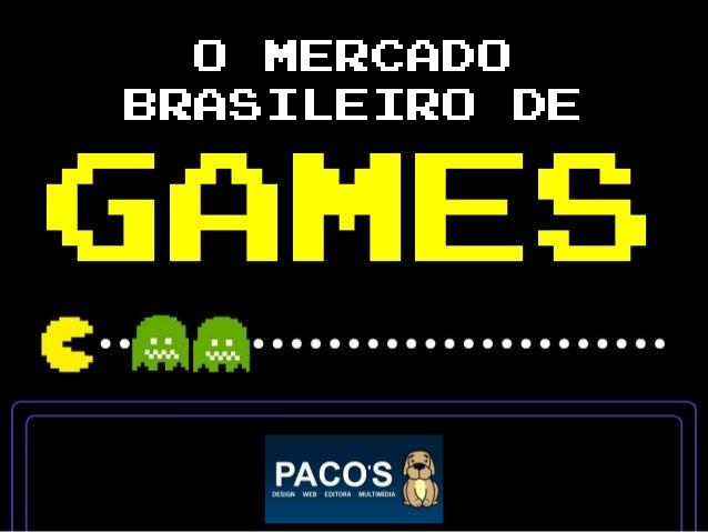 O MERCADO BRASILEIRO DE  GAMES