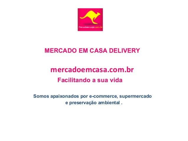 MERCADO EM CASA DELIVERYmercadoemcasa.com.brSomos apaixonados por e-commerce, supermercadoe preservação ambiental .Facilit...