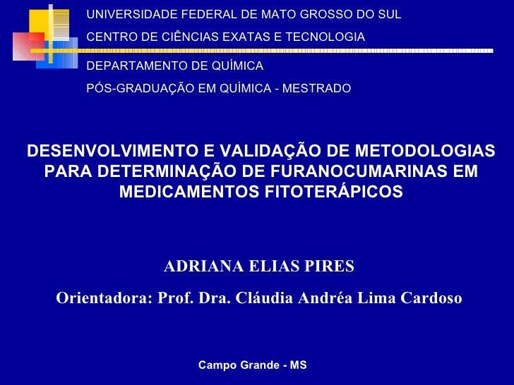 DESENVOLVIMENTO E VALIDAÇÃO DE METODOLOGIAS PARA DETERMINAÇÃO DE FURANOCUMARINAS EM MEDICAMENTOS FITOTERÁPICOS ADRIANA ELI...