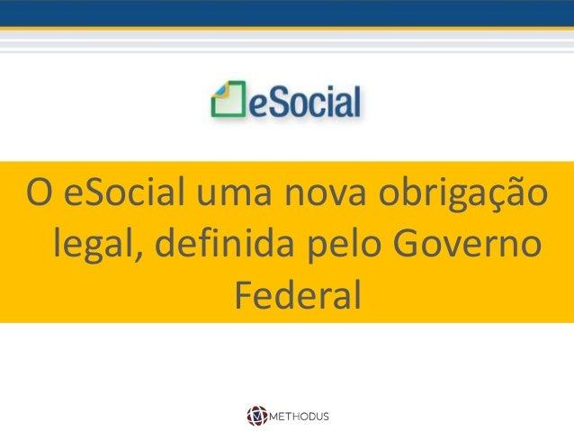 O eSocial uma nova obrigação legal, definida pelo Governo Federal
