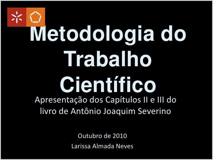 Metodologia do Trabalho Científico<br />Apresentação dos Capítulos II e III do livro de Antônio Joaquim Severino<br />Outu...