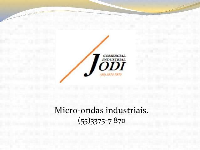 Micro-ondas industriais. (55)3375-7 870