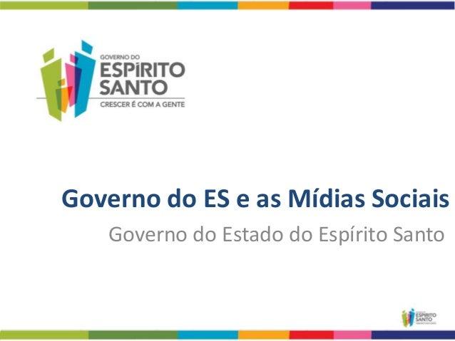 Governo do ES e as Mídias Sociais   Governo do Estado do Espírito Santo