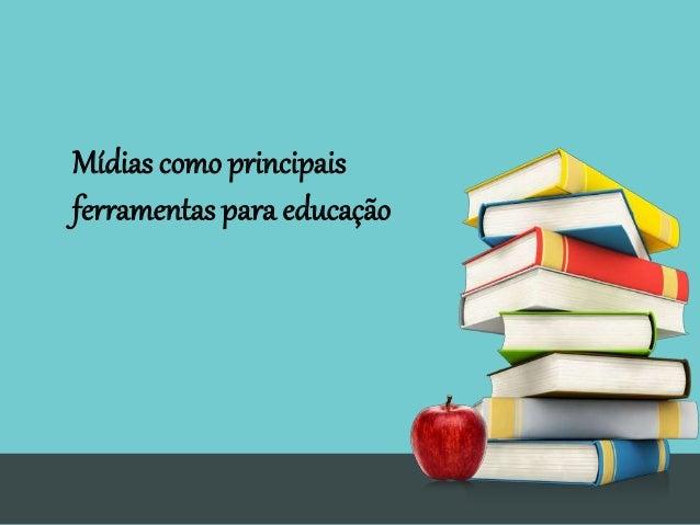 Mídias como principais ferramentas para educação