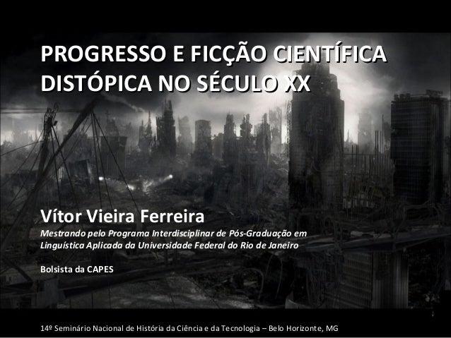 PPRROOGGRREESSSSOO EE FFIICCÇÇÃÃOO CCIIEENNTTÍÍFFIICCAA  DDIISSTTÓÓPPIICCAA NNOO SSÉÉCCUULLOO XXXX  Vítor Vieira Ferreira ...