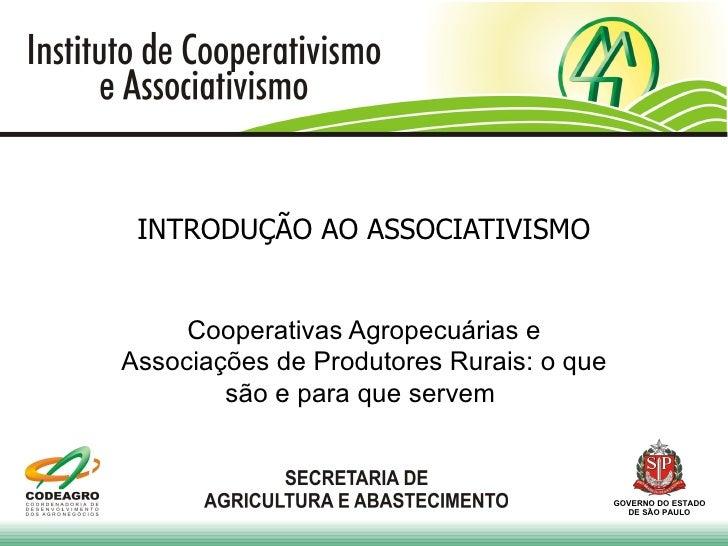 INTRODUÇÃO AO ASSOCIATIVISMO     Cooperativas Agropecuárias eAssociações de Produtores Rurais: o que        são e para que...