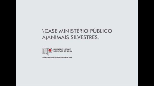 CASE MINISTÉRIO PÚBLICO A)ANIMA| S SILVESTRES.   MINISTÉRIO PÚBLICO no ESTADO DA BAHIA ESUS  1- PROMOTORIA DE JUSDÇA DE sa...