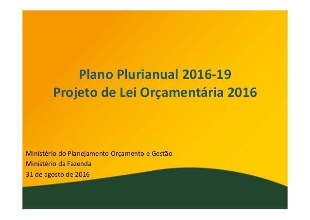 PlanoPlurianual2016‐19 ProjetodeLeiOrçamentária2016 MinistériodoPlanejamentoOrçamentoeGestão MinistériodaFaze...