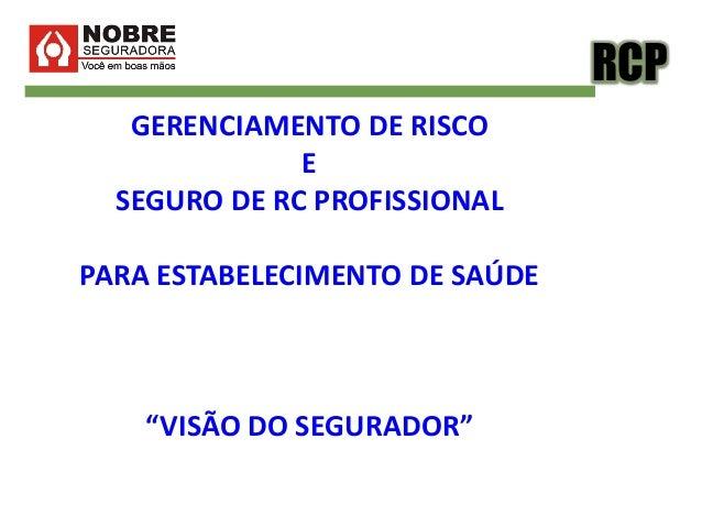 """RCP GERENCIAMENTO DE RISCO E SEGURO DE RC PROFISSIONAL PARA ESTABELECIMENTO DE SAÚDE """"VISÃO DO SEGURADOR"""""""