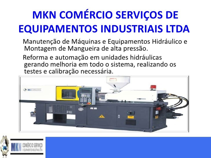 MKN COMÉRCIO SERVIÇOS DEEQUIPAMENTOS INDUSTRIAIS LTDAManutenção de Máquinas e Equipamentos Hidráulico eMontagem de Manguei...