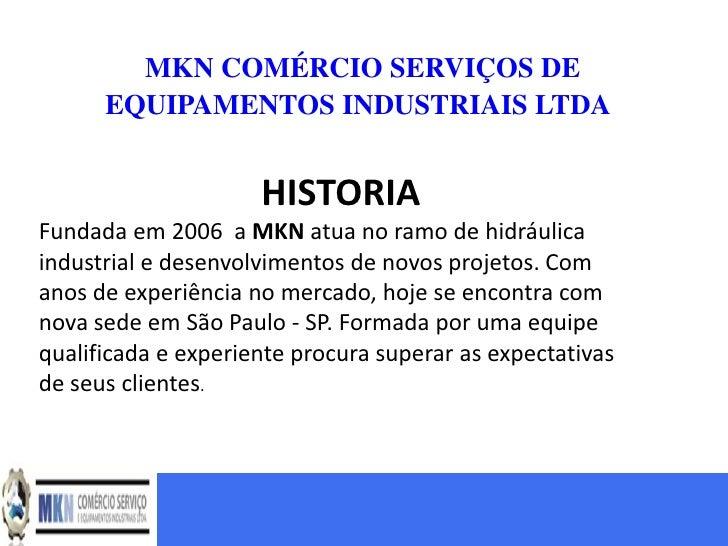 MKN COMÉRCIO SERVIÇOS DE      EQUIPAMENTOS INDUSTRIAIS LTDA                     HISTORIAFundada em 2006 a MKN atua no ramo...