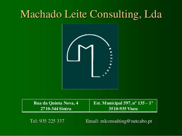 Machado Leite Consulting, Lda  Rua da Quinta Nova, 4      Est. Municipal 597, nº 135 – 1º     2710-344 Sintra             ...