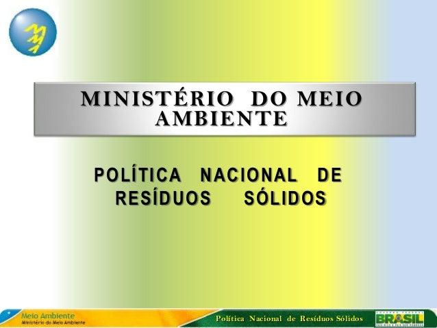 MINISTÉRIO DO MEIO     AMBIENTEPOLÍTICA NACIONAL DE  RESÍDUOS   SÓLIDOS         Política Nacional de Resíduos Sólidos