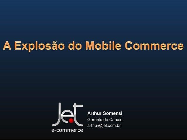Arthur Somensi Gerente de Canais arthur@jet.com.br e-commerce