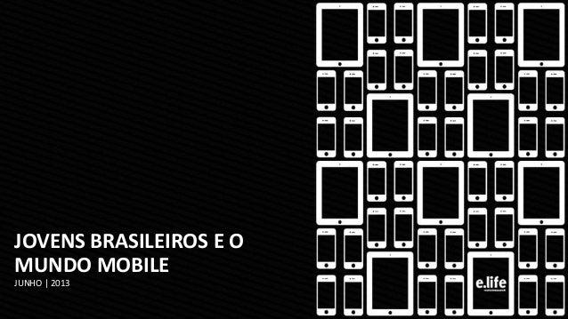JOVENS BRASILEIROS E O MUNDO MOBILE JUNHO | 2013