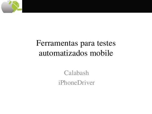 Ferramentas para testes automatizados mobile Calabash iPhoneDriver