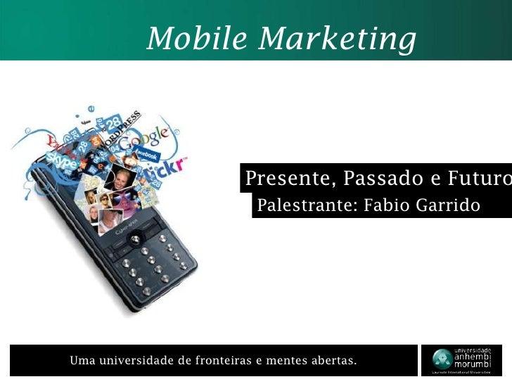 Mobile Marketing<br />Presente, Passado e Futuro<br />Palestrante: Fabio Garrido<br />