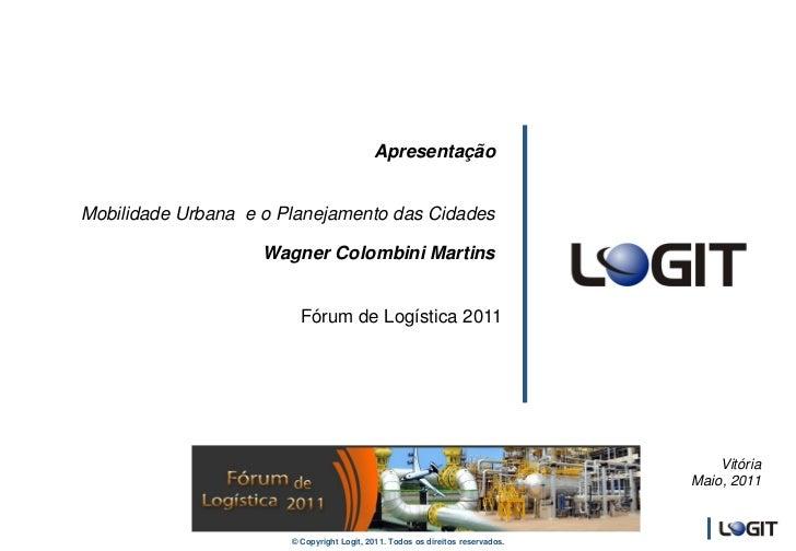 ApresentaçãoMobilidade Urbana e o Planejamento das Cidades                    Wagner Colombini Martins                    ...