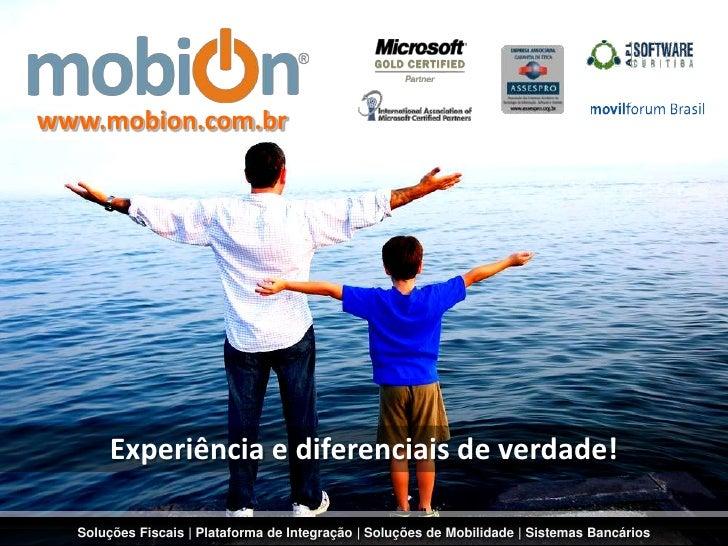 www.mobion.com.br<br />Experiência e diferenciais de verdade!<br />SoluçõesFiscais | Plataforma de Integração | Soluções d...
