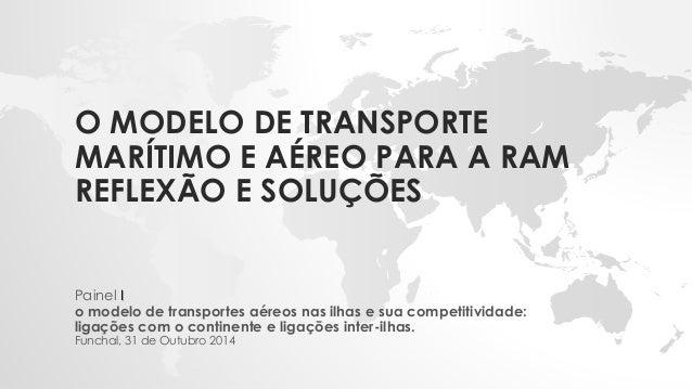 O MODELO DE TRANSPORTE MARÍTIMO E AÉREO PARA A RAMREFLEXÃO E SOLUÇÕES  Painel I  o modelo de transportes aéreos nas ilhas ...
