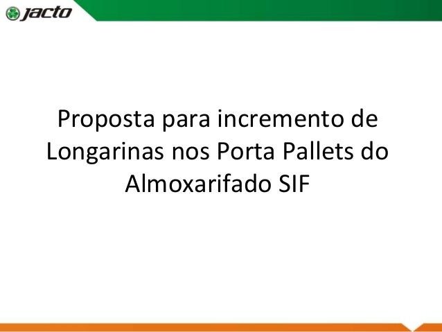 Proposta para incremento de Longarinas nos Porta Pallets do Almoxarifado SIF