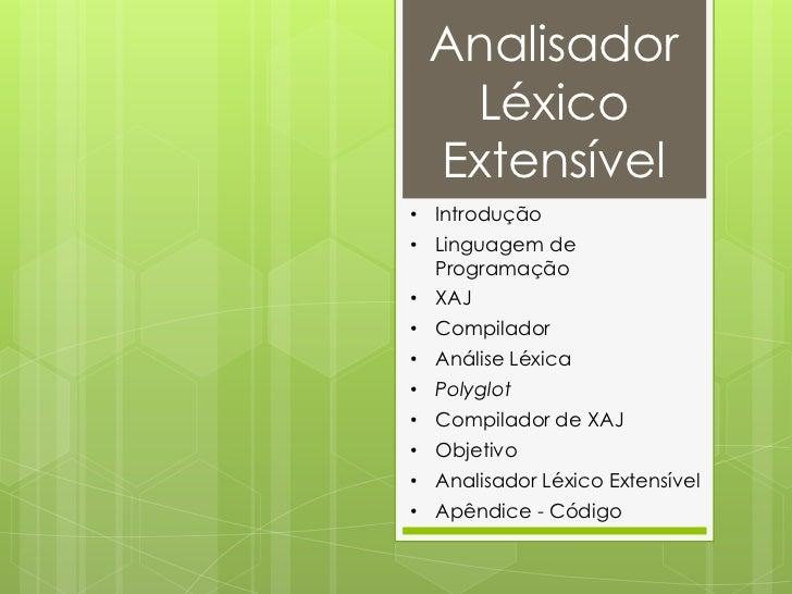 Analisador  Léxico Extensível• Introdução• Linguagem de  Programação• XAJ• Compilador• Análise Léxica• Polyglot• Compilado...