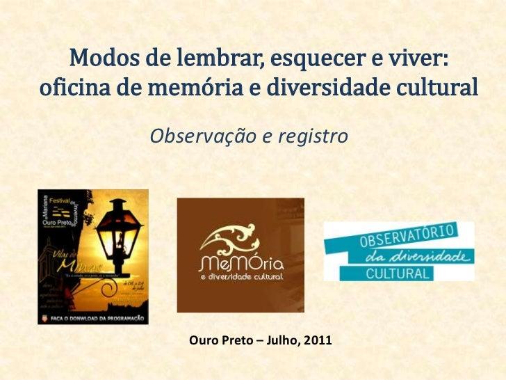Modos de lembrar, esquecer e viver: oficina de memória e diversidade cultural <br />Observação e registro<br />Ouro Preto ...