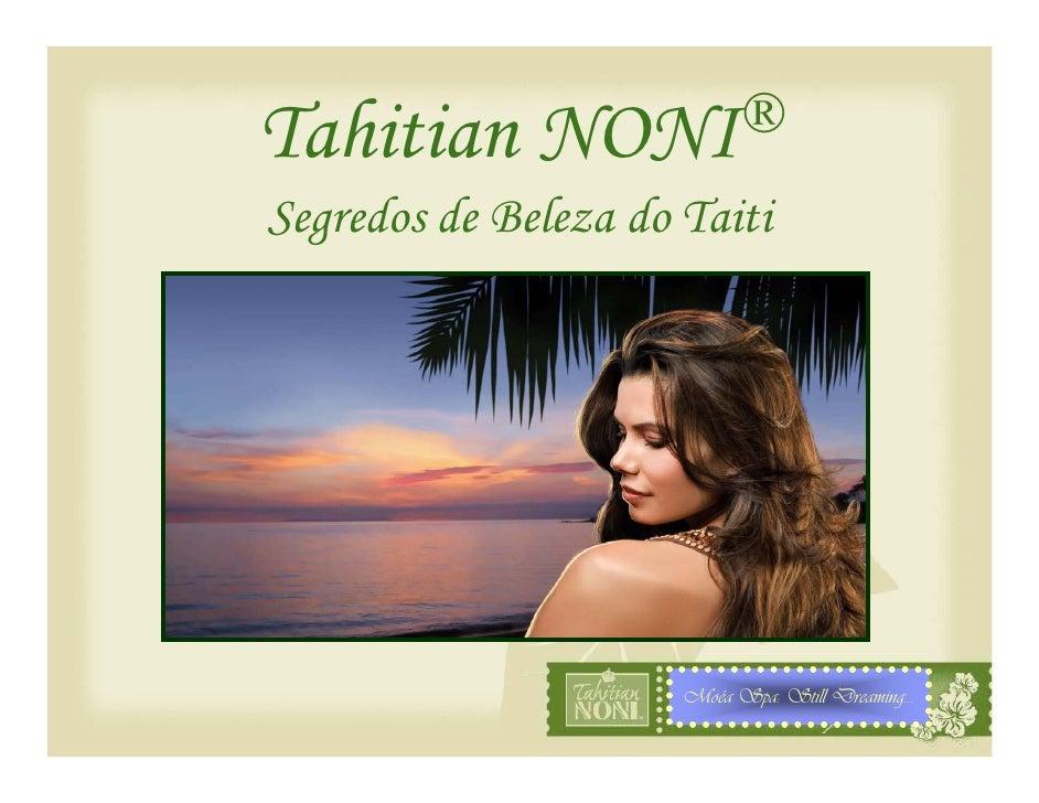 ® Tahitian      NONI Segredos de Beleza do Taiti                           Moéa Spa: Still Dreaming…